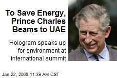 To Save Energy, Prince Charles Beams to UAE
