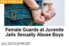 Female Guards at Juvenile Jails Sexually Abuse Boys