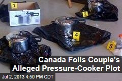 Canada Foils Couple's Alleged Pressure-Cooker Plot