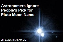 Astronomers Ignore People's Pick for Pluto Moon Name