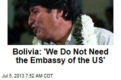 Bolivia: 'We Do Not Need the Embassy of the US'