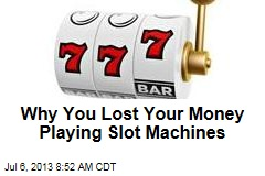 Why You Lost Your Money Playing Slot Machines