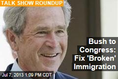 Bush to Congress: Fix 'Broken' Immigration