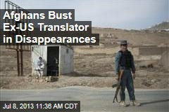 Afghans Bust Ex-US Translator in Disappearances
