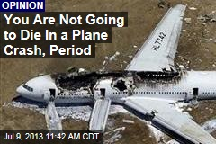 You Are Not Going to Die In a Plane Crash, Period