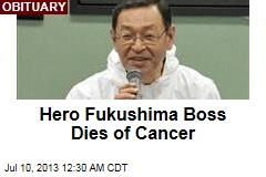 Hero Fukushima Boss Dies of Cancer