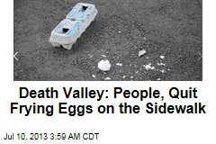 Death Valley to Public: Quit the Egg-Frying