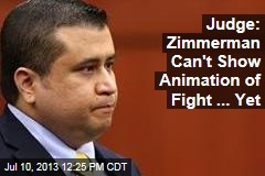 Judge: Zimmerman Can't Show Animation of Fight ... Yet