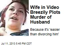 Wife in Video Breezily Plots Murder of Husband