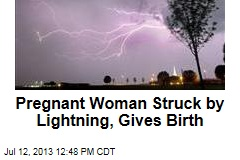 Pregnant Woman Struck by Lightning, Gives Birth