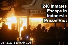 240 Inmates Escape in Indonesia Prison Riot