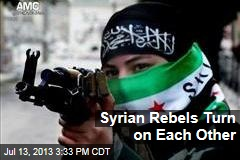 Syrian Rebels Turn on Each Other