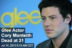 Glee Actor Cory Monteith Dead at 31