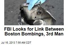 FBI Looks for Link Between Boston Bombings, 3rd Man