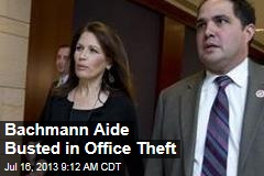 Bachmann Aide Busted in Office Theft