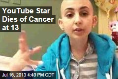 YouTube Star Dies of Cancer at 13