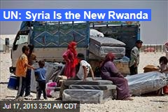 UN: Syria Is the New Rwanda
