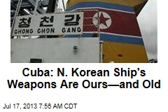 Cuba: Weapons Seized on North Korea Ship Are Ours—and Old