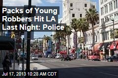 Packs of Young Robbers Hit LA Last Night: Police