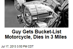 Guy Gets Bucket-List Motorcycle, Dies in 3 Miles