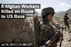 8 Afghan Workers Killed En Route to US Base