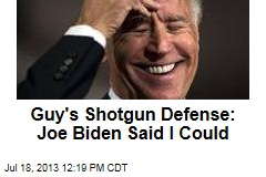 Guy's Shotgun Defense: Joe Biden Said I Could