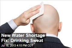 New Water Shortage Fix: Drinking Sweat