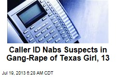 Caller ID Nabs Suspects in Gang-Rape of Texas Girl, 13