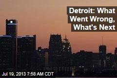 Detroit: What Went Wrong, What's Next