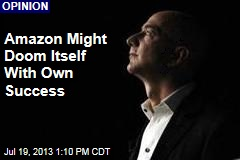Amazon Might Doom Itself With Own Success