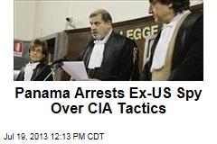 Panama Arrests Ex-US Spy Over CIA Tactics