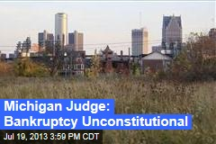 Michigan Judge: Bankruptcy Unconstitutional