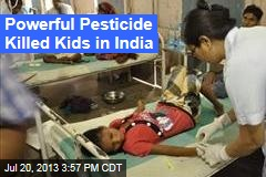 Powerful Pesticide Killed Kids in India