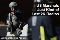 US Marshals Just Kind of Lost 2K Radios