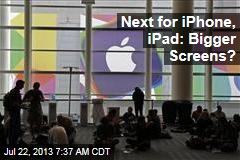 Next for iPhone, iPad: Bigger Screens?
