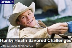 Hunky Heath Savored Challenges