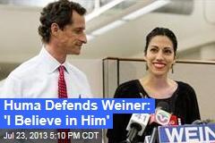 Huma Defends Weiner: 'I Believe in Him'