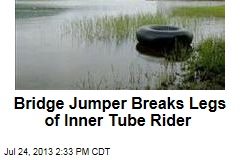 Bridge Jumper Breaks Legs of Inner Tube Rider