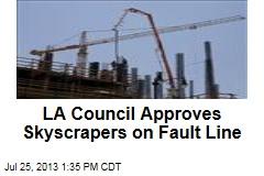 LA Council Approves Skyscrapers on Fault Line