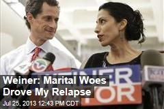 Weiner: Marital Woes Drove My Relapse