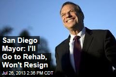 San Diego Mayor: I'll Go to Rehab, Won't Resign