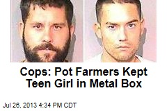 Cops: Pot Farmers Kept Teen Girl in Metal Box