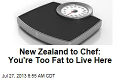 New Zealand to Chef: You're Too Fat to Live Here