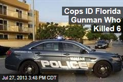 Cops ID Florida Gunman Who Killed 6