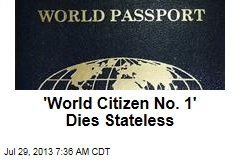 'World Citizen No. 1' Dies Stateless