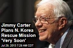Jimmy Carter Plans N. Korea Rescue Mission 'Very Soon'