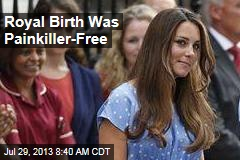 Royal Birth Was Painkiller-Free