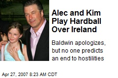Alec and Kim Play Hardball Over Ireland
