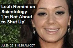 Leah Remini on Scientology: 'I'm Not About to Shut Up'