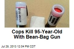 Cops Kill 95-Year-Old With Bean-Bag Gun